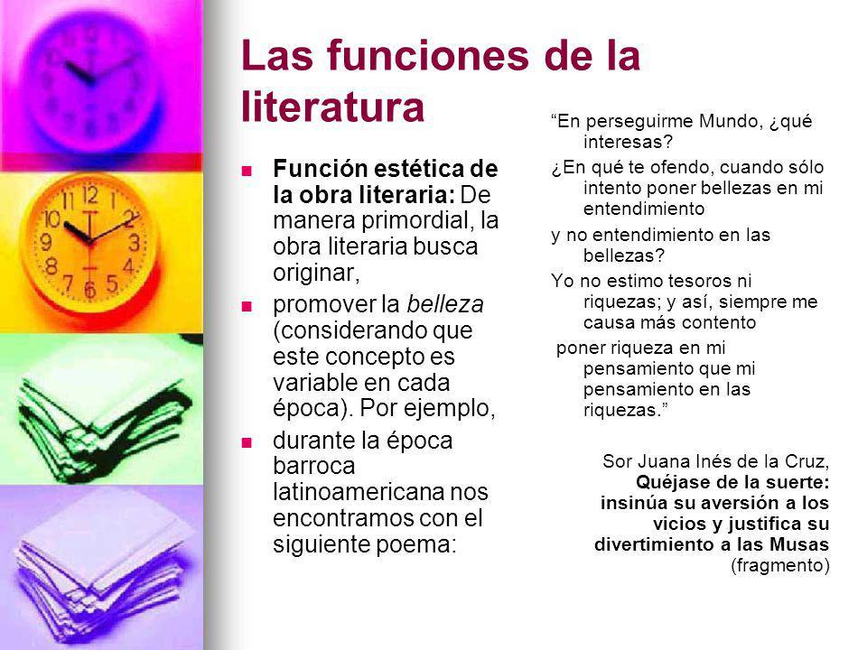 Las funciones de la literatura Función estética de la obra literaria: De manera primordial, la obra literaria busca originar, promover la belleza (con