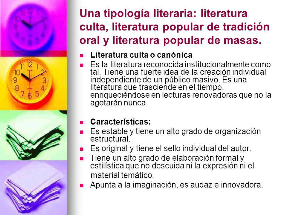 Una tipología literaria: literatura culta, literatura popular de tradición oral y literatura popular de masas. Literatura culta o canónica Es la liter