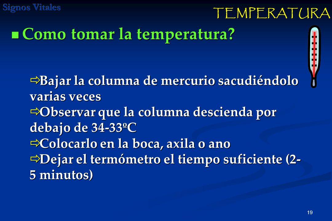 19 Como tomar la temperatura? Como tomar la temperatura? TEMPERATURA Bajar la columna de mercurio sacudiéndolo varias veces Bajar la columna de mercur