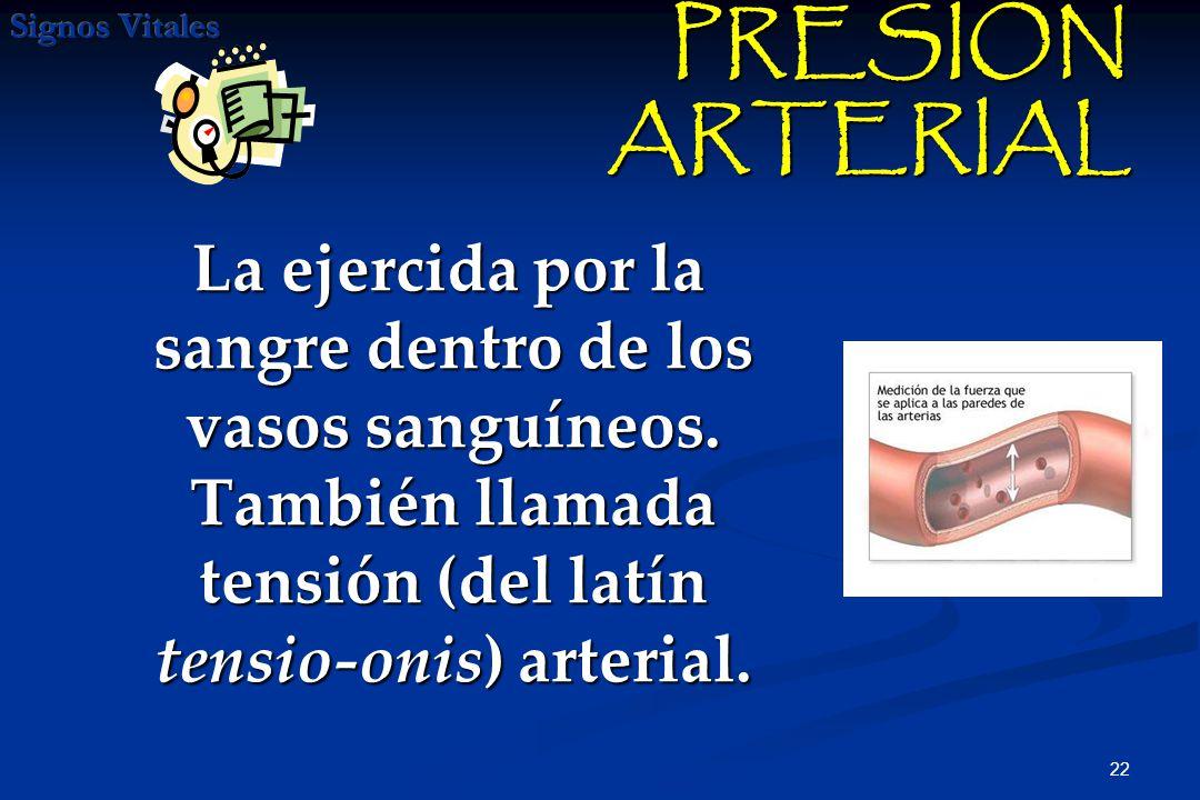 22 PRESION ARTERIAL PRESION ARTERIAL La ejercida por la sangre dentro de los vasos sanguíneos. También llamada tensión (del latín tensio-onis) arteria