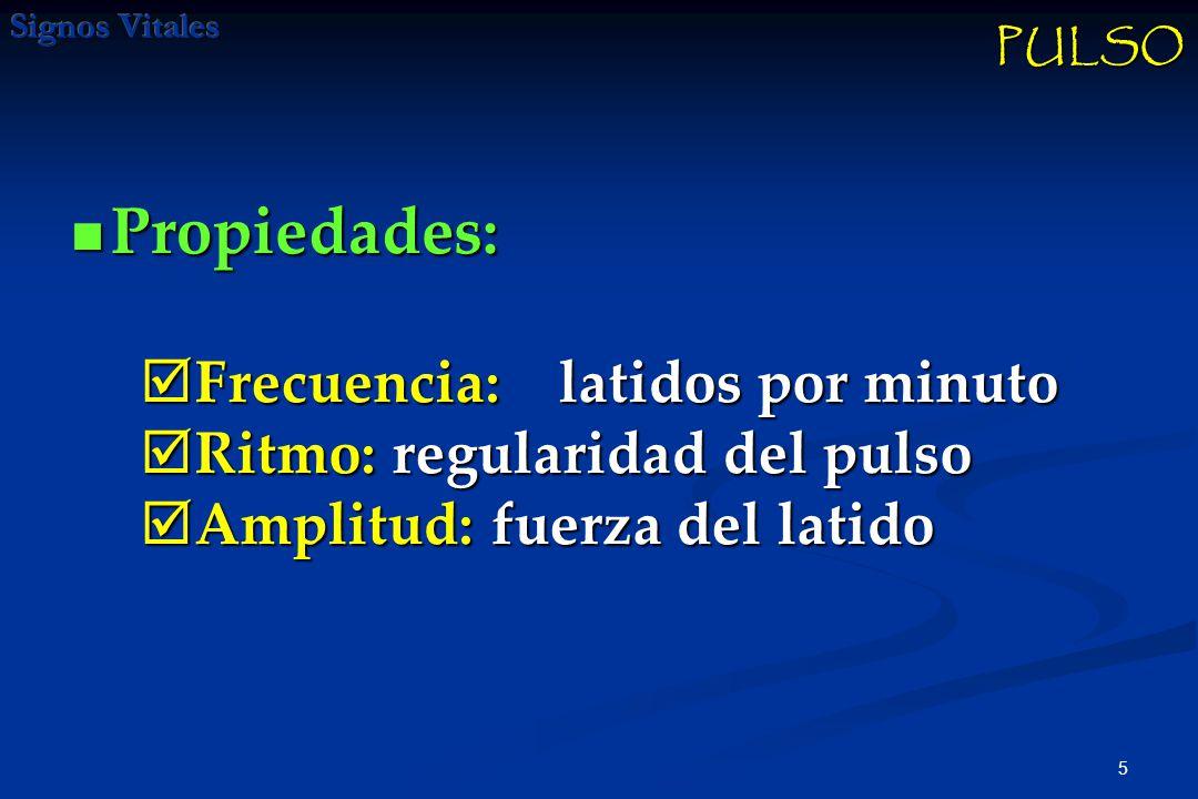 5 Propiedades: Propiedades: PULSO Frecuencia: latidos por minuto Frecuencia: latidos por minuto Ritmo: regularidad del pulso Ritmo: regularidad del pulso Amplitud: fuerza del latido Amplitud: fuerza del latido