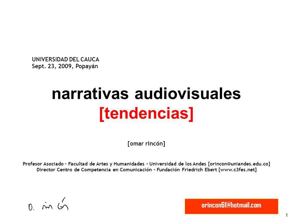 1 orincon61@hotmail.com narrativas audiovisuales [tendencias] [omar rincón] Profesor Asociado – Facultad de Artes y Humanidades – Universidad de los A