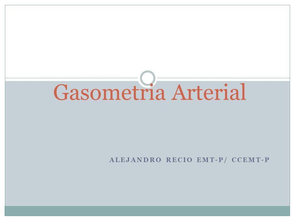 ALEJANDRO RECIO EMT-P/ CCEMT-P Gasometria Arterial
