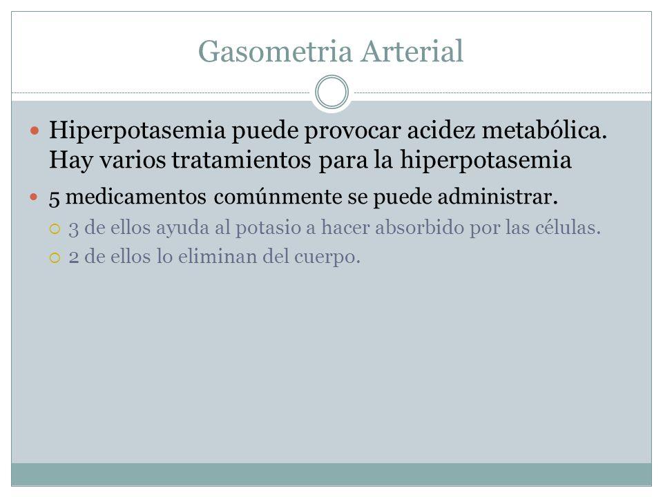 Gasometria Arterial Hiperpotasemia puede provocar acidez metabólica. Hay varios tratamientos para la hiperpotasemia 5 medicamentos comúnmente se puede