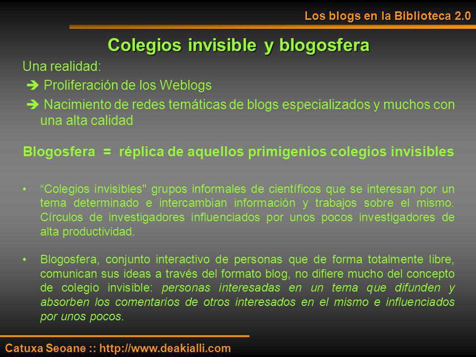 Colegios invisible y blogosfera Una realidad: Proliferación de los Weblogs Nacimiento de redes temáticas de blogs especializados y muchos con una alta