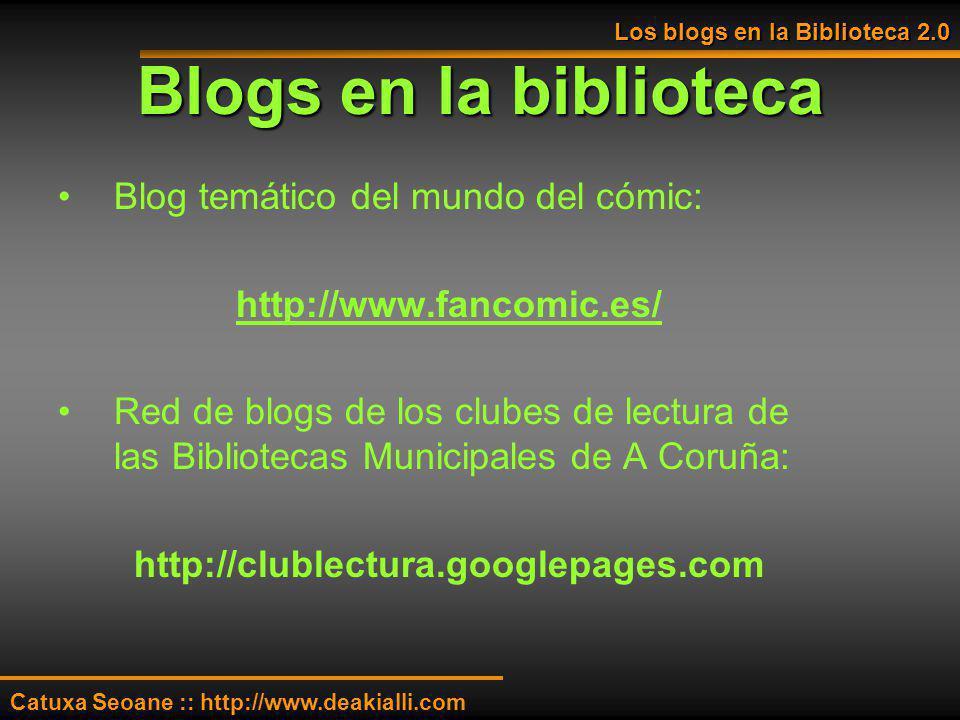 Blogs en la biblioteca Blog temático del mundo del cómic: http://www.fancomic.es/ Red de blogs de los clubes de lectura de las Bibliotecas Municipales