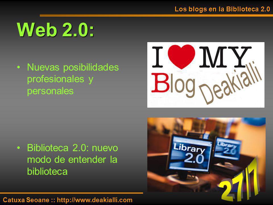 Web 2.0: Nuevas posibilidades profesionales y personales Biblioteca 2.0: nuevo modo de entender la biblioteca Los blogs en la Biblioteca 2.0 Catuxa Se