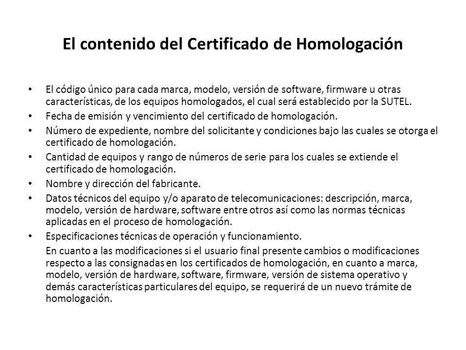 El contenido del Certificado de Homologación El código único para cada marca, modelo, versión de software, firmware u otras características, de los eq