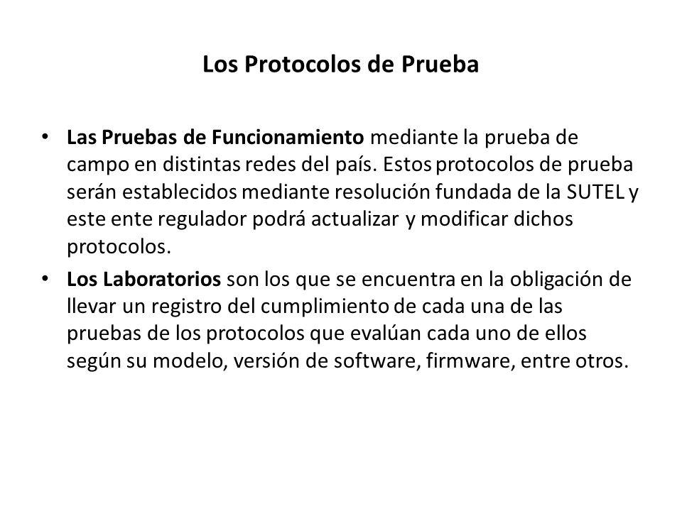 Los Protocolos de Prueba Las Pruebas de Funcionamiento mediante la prueba de campo en distintas redes del país. Estos protocolos de prueba serán estab