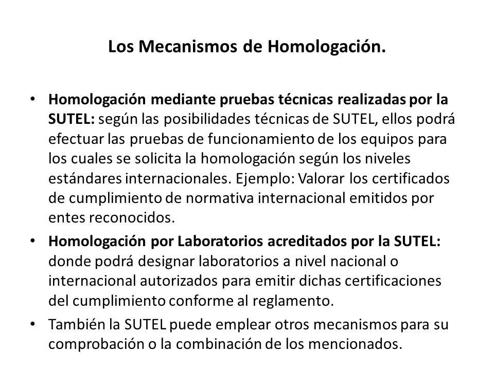 Los Mecanismos de Homologación. Homologación mediante pruebas técnicas realizadas por la SUTEL: según las posibilidades técnicas de SUTEL, ellos podrá