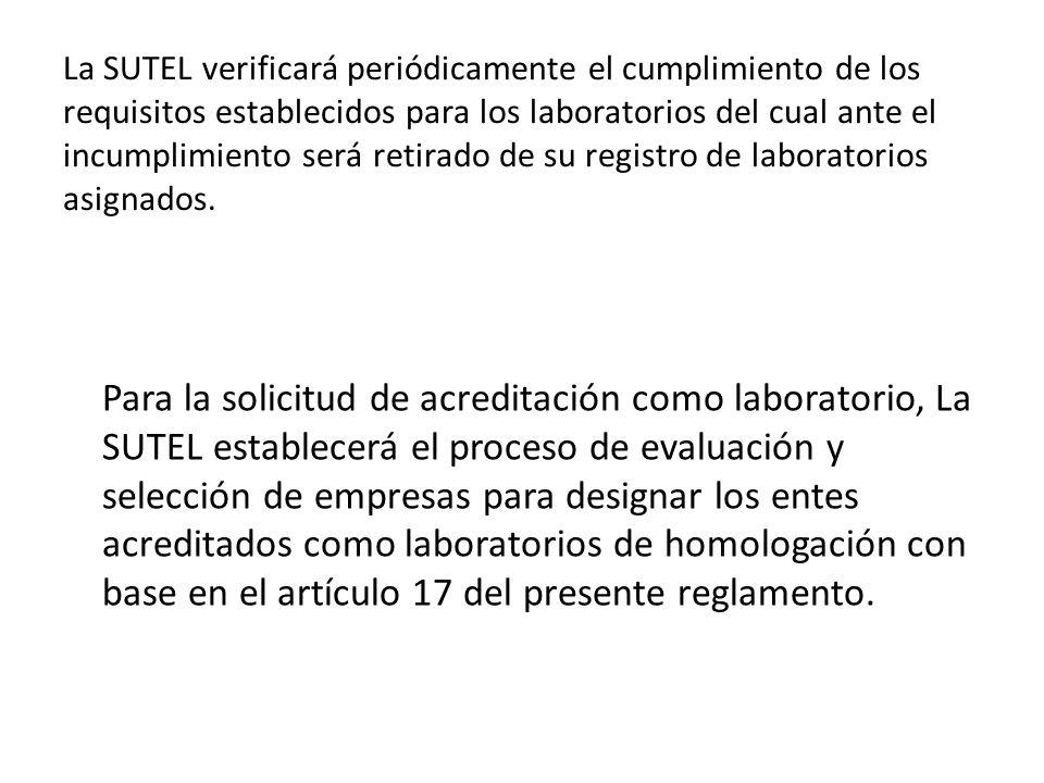 La SUTEL verificará periódicamente el cumplimiento de los requisitos establecidos para los laboratorios del cual ante el incumplimiento será retirado