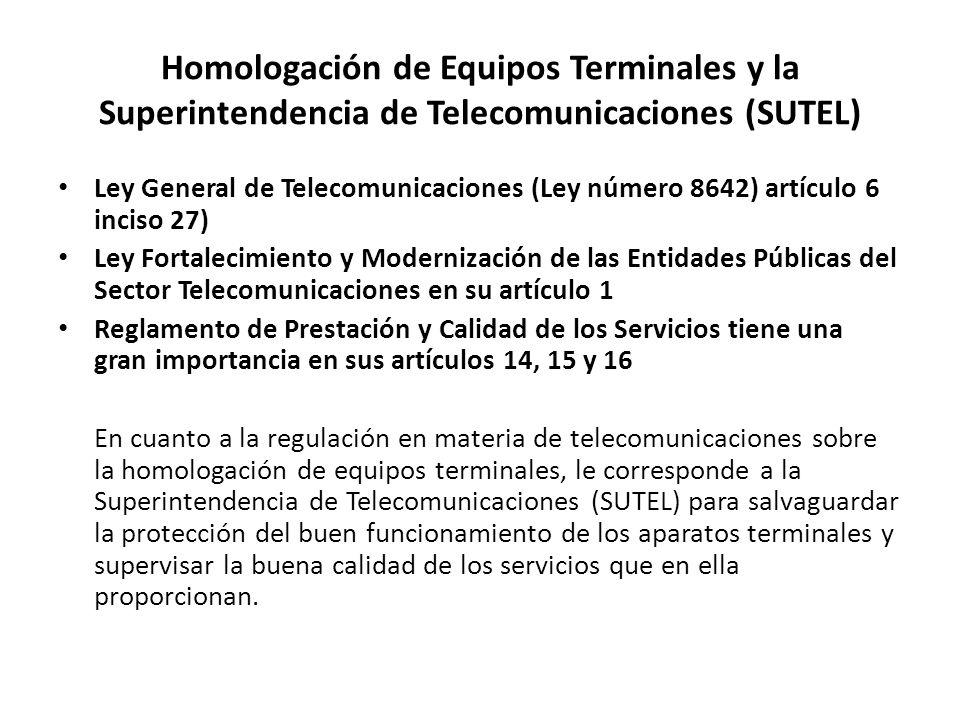 Definición Homologación como: El proceso por medio del cual la SUTEL realiza una verificación técnica para determinar si un equipo terminal de usuario final de servicios de telecomunicaciones disponibles al público, es adecuado para operar en las redes de telecomunicaciones costarricenses.