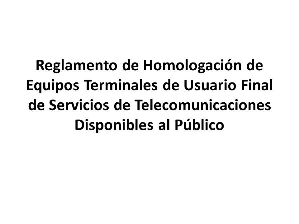 El Objeto El objeto de este reglamento es establecer los requisitos, procedimientos, características, condiciones y plazos para el otorgamiento de certificados de homologación de equipos terminales de usuario final de servicios de telecomunicaciones disponibles al público.
