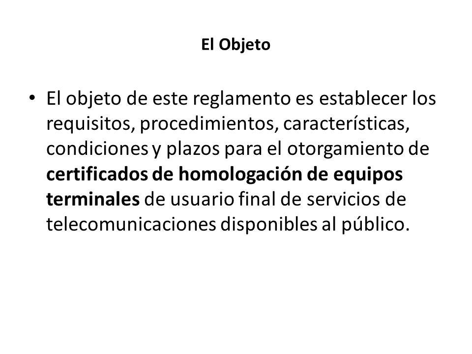 El Objeto El objeto de este reglamento es establecer los requisitos, procedimientos, características, condiciones y plazos para el otorgamiento de cer