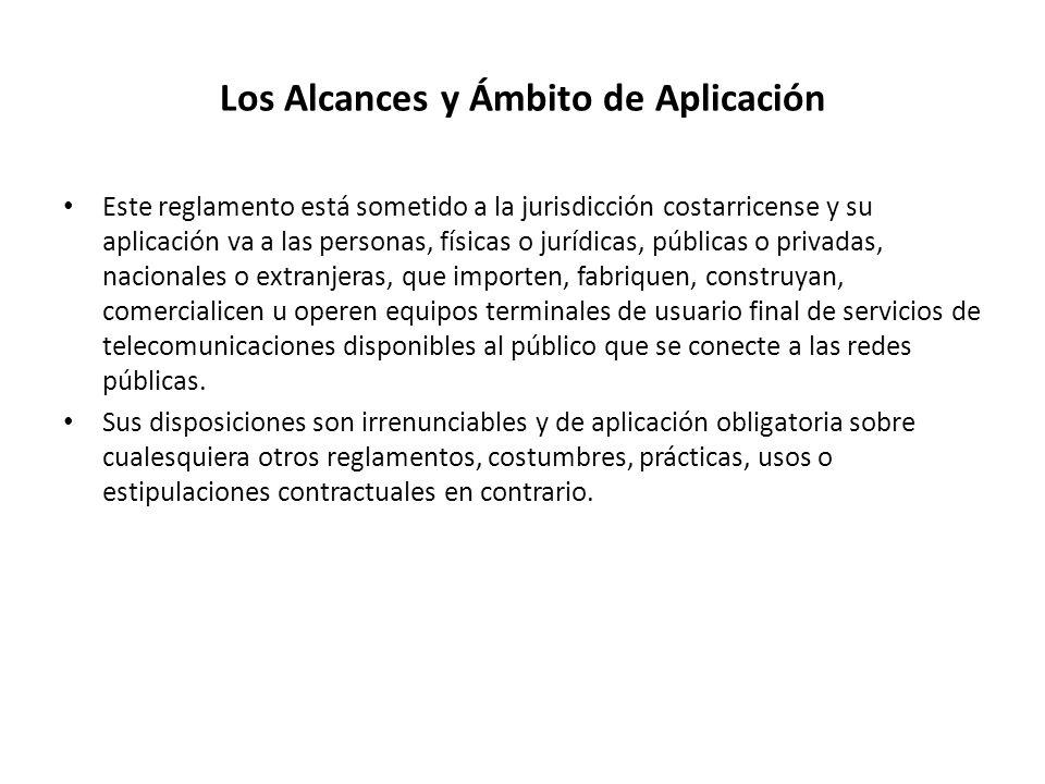 Los Alcances y Ámbito de Aplicación Este reglamento está sometido a la jurisdicción costarricense y su aplicación va a las personas, físicas o jurídic