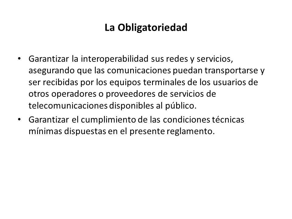 La Obligatoriedad Garantizar la interoperabilidad sus redes y servicios, asegurando que las comunicaciones puedan transportarse y ser recibidas por lo