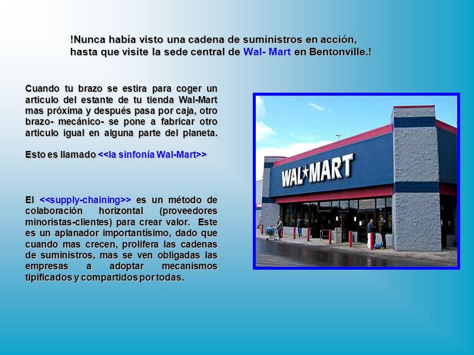 !Nunca había visto una cadena de suministros en acción, hasta que visite la sede central de Wal- Mart en Bentonville.! Cuando tu brazo se estira para