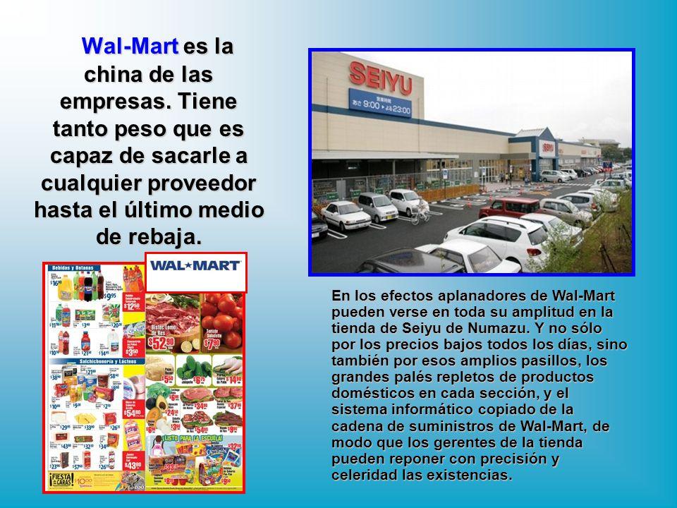 Wal-Mart es la china de las empresas. Tiene tanto peso que es capaz de sacarle a cualquier proveedor hasta el último medio de rebaja. Wal-Mart es la c
