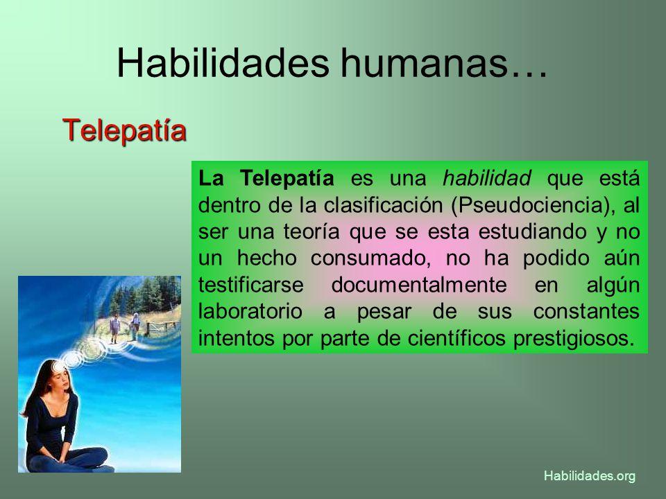 Habilidades humanas… Telepatía La Telepatía es una habilidad que está dentro de la clasificación (Pseudociencia), al ser una teoría que se esta estudi