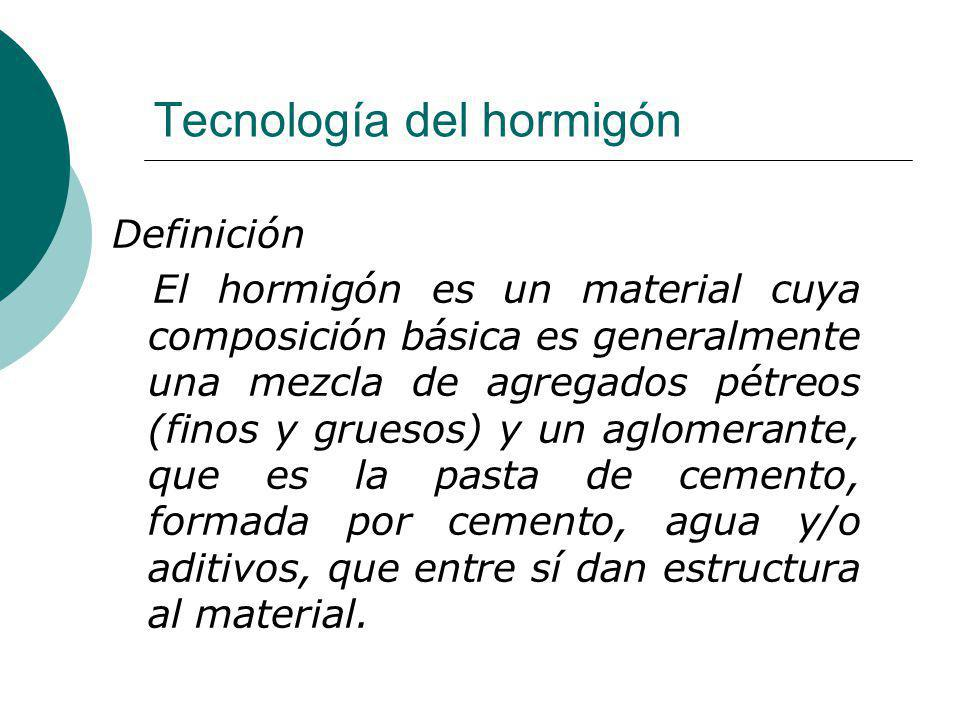 Tecnología del hormigón Definición El hormigón es un material cuya composición básica es generalmente una mezcla de agregados pétreos (finos y gruesos