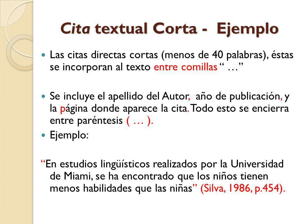 Cita textual Corta - Ejemplo Las citas directas cortas (menos de 40 palabras), éstas se incorporan al texto entre comillas … Se incluye el apellido de