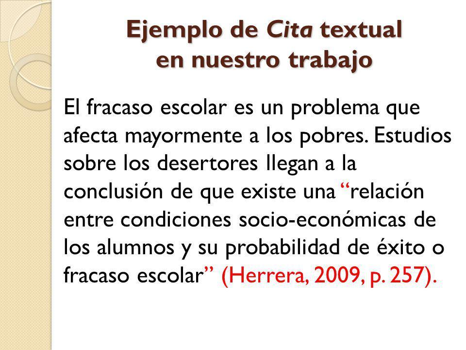 Ejemplo de Cita textual en nuestro trabajo El fracaso escolar es un problema que afecta mayormente a los pobres. Estudios sobre los desertores llegan