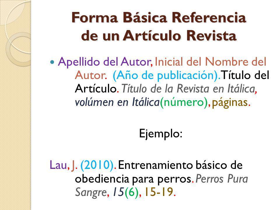 Forma Básica Referencia de un Artículo Revista Apellido del Autor, Inicial del Nombre del Autor. (Año de publicación). Título del Artículo. Título de