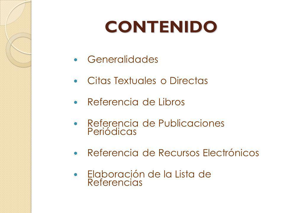 CONTENIDO Generalidades Citas Textuales o Directas Referencia de Libros Referencia de Publicaciones Periódicas Referencia de Recursos Electrónicos Ela