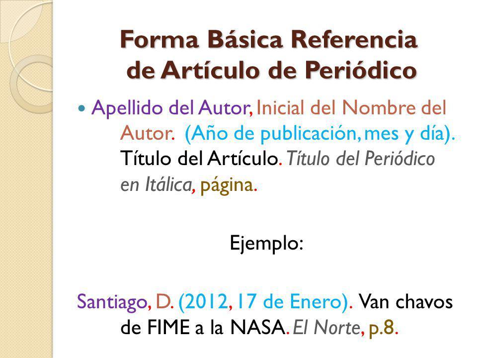 Forma Básica Referencia de Artículo de Periódico Apellido del Autor, Inicial del Nombre del Autor. (Año de publicación, mes y día). Título del Artícul