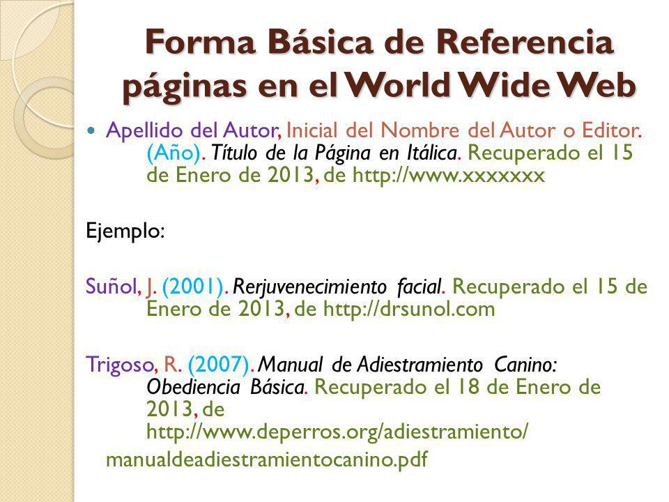 Forma Básica de Referencia páginas en el World Wide Web Apellido del Autor, Inicial del Nombre del Autor o Editor. (Año). Título de la Página en Itáli