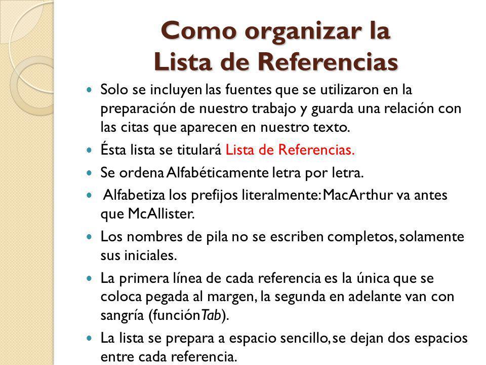 Como organizar la Lista de Referencias Solo se incluyen las fuentes que se utilizaron en la preparación de nuestro trabajo y guarda una relación con l