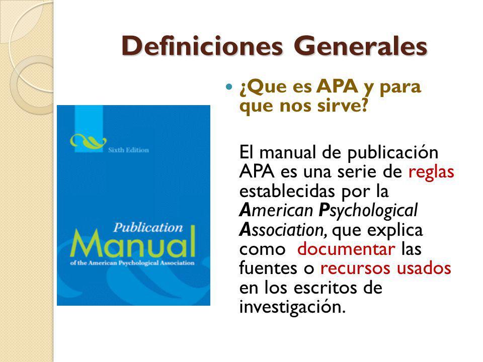 Definiciones Generales ¿Que es APA y para que nos sirve? El manual de publicación APA es una serie de reglas establecidas por la American Psychologica