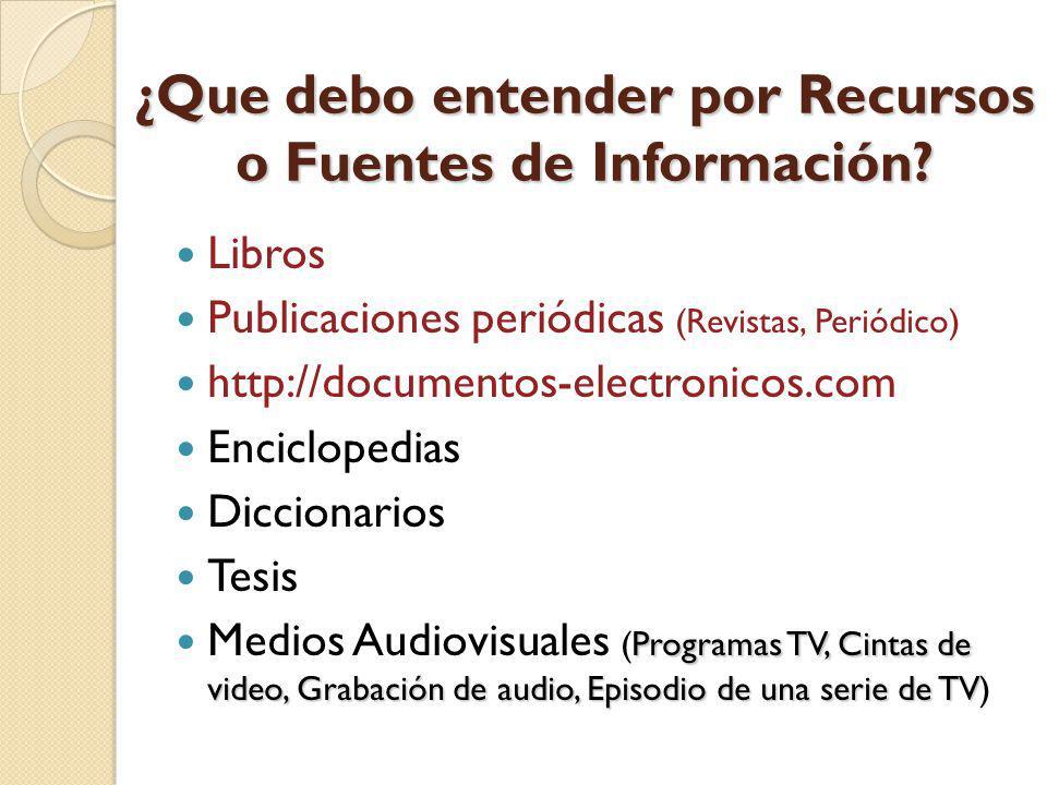 ¿Que debo entender por Recursos o Fuentes de Información? Libros Publicaciones periódicas (Revistas, Periódico) http://documentos-electronicos.com Enc