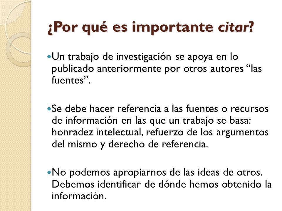 ¿Por qué es importante citar? Un trabajo de investigación se apoya en lo publicado anteriormente por otros autores las fuentes. Se debe hacer referenc