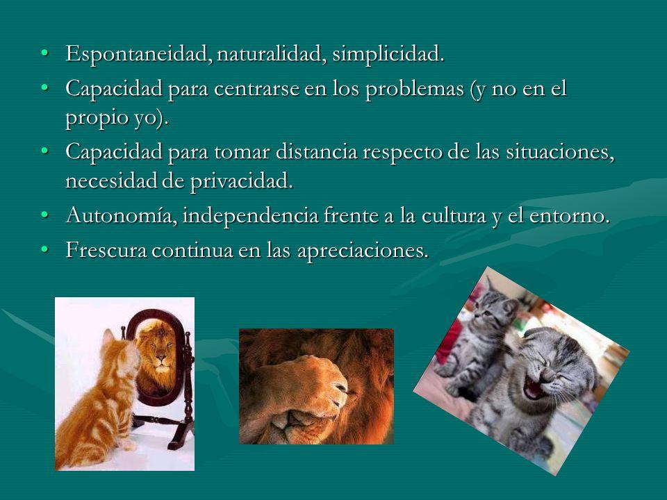 Espontaneidad, naturalidad, simplicidad.Espontaneidad, naturalidad, simplicidad. Capacidad para centrarse en los problemas (y no en el propio yo).Capa