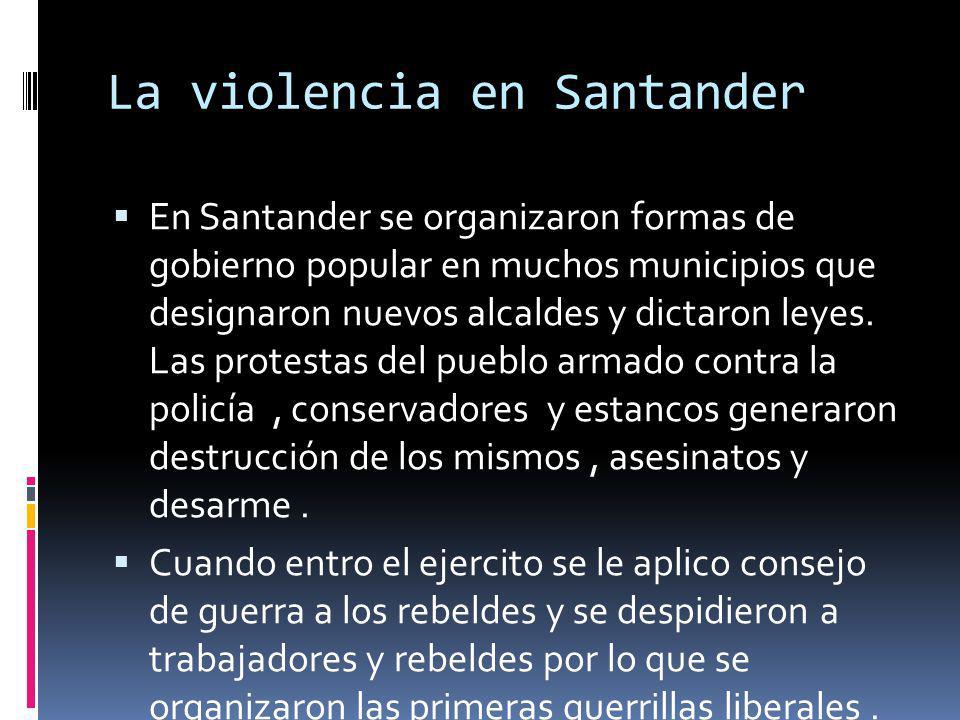 La violencia en Santander En Santander se organizaron formas de gobierno popular en muchos municipios que designaron nuevos alcaldes y dictaron leyes.
