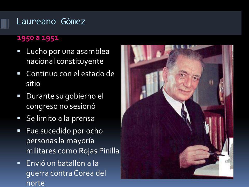 Laureano Gómez 1950 a 1951 Lucho por una asamblea nacional constituyente Continuo con el estado de sitio Durante su gobierno el congreso no sesionó Se