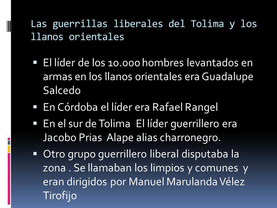 Las guerrillas liberales del Tolima y los llanos orientales El líder de los 10.000 hombres levantados en armas en los llanos orientales era Guadalupe
