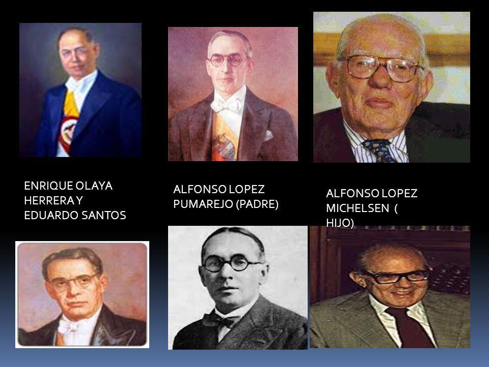 ALFONSO LOPEZ PUMAREJO (PADRE) ALFONSO LOPEZ MICHELSEN ( HIJO) ENRIQUE OLAYA HERRERA Y EDUARDO SANTOS