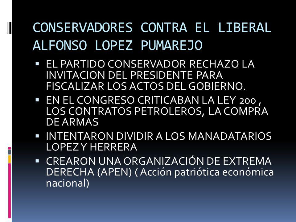 CONSERVADORES CONTRA EL LIBERAL ALFONSO LOPEZ PUMAREJO EL PARTIDO CONSERVADOR RECHAZO LA INVITACION DEL PRESIDENTE PARA FISCALIZAR LOS ACTOS DEL GOBIE