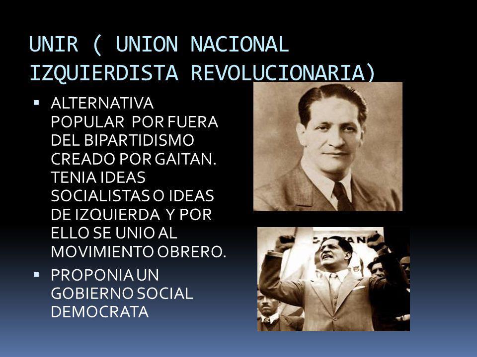 UNIR ( UNION NACIONAL IZQUIERDISTA REVOLUCIONARIA) ALTERNATIVA POPULAR POR FUERA DEL BIPARTIDISMO CREADO POR GAITAN. TENIA IDEAS SOCIALISTAS O IDEAS D