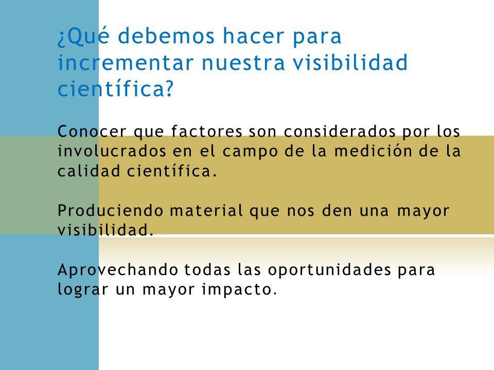 ¿Qué debemos hacer para incrementar nuestra visibilidad científica? Conocer que factores son considerados por los involucrados en el campo de la medic