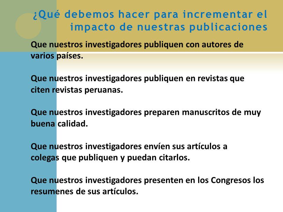Que nuestros investigadores publiquen con autores de varios países. Que nuestros investigadores publiquen en revistas que citen revistas peruanas. Que