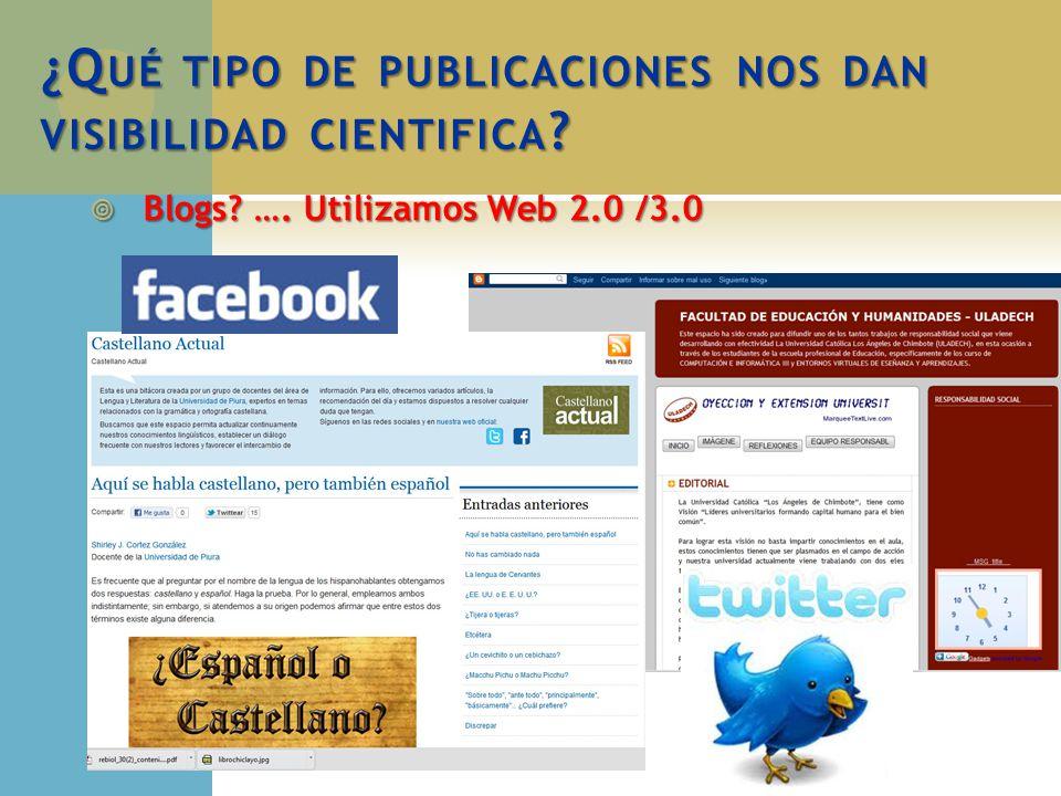 ¿Q UÉ TIPO DE PUBLICACIONES NOS DAN VISIBILIDAD CIENTIFICA ? Blogs? …. Utilizamos Web 2.0 /3.0 Blogs? …. Utilizamos Web 2.0 /3.0