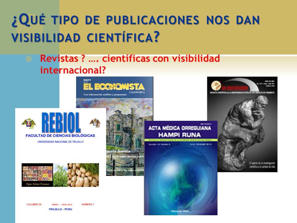 ¿Q UÉ TIPO DE PUBLICACIONES NOS DAN VISIBILIDAD CIENTÍFICA ? Revistas ? …. científicas con visibilidad internacional?