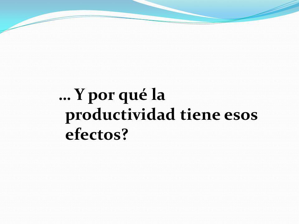 … Y por qué la productividad tiene esos efectos?