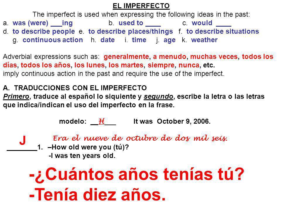 A. TRADUCCIONES CON EL IMPERFECTO Primero, traduce al español lo siquiente y segundo, escribe la letra o las letras que indica/indican el uso del impe