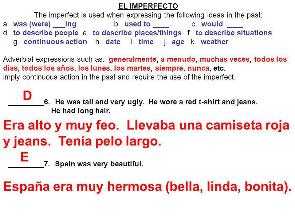 EL IMPERFECTO The imperfect is used when expressing the following ideas in the past: a. was (were) ___ing b. used to ____ c. would ____ d. to describe