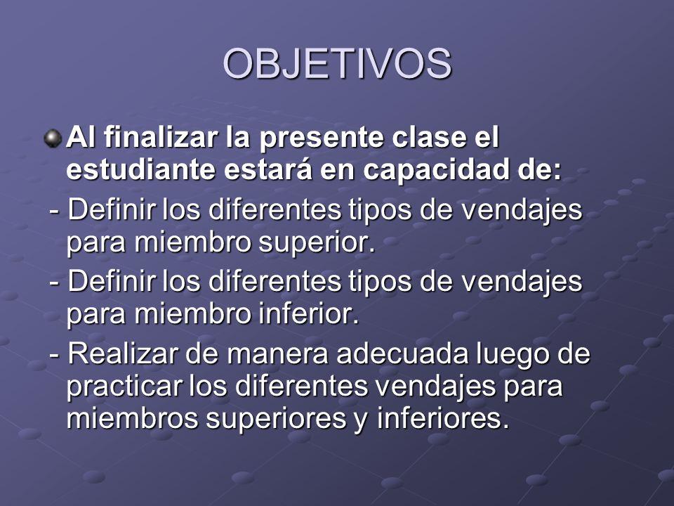 OBJETIVOS Al finalizar la presente clase el estudiante estará en capacidad de: - Definir los diferentes tipos de vendajes para miembro superior. - Def