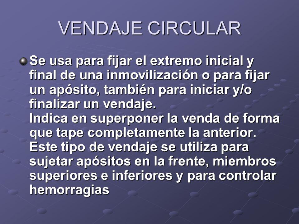 VENDAJE CIRCULAR Se usa para fijar el extremo inicial y final de una inmovilización o para fijar un apósito, también para iniciar y/o finalizar un ven